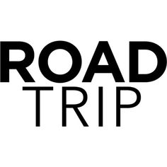 Road Trip text ❤ liked on Polyvore featuring text, words, print, phrase, quotes and saying