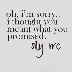 I am a firm believer in that if you make a promise, you should keep that promise and follow through with it.