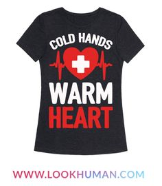 Show off your nursing pride with this medical professional, career humor, sassy nurse shirt! Don't be ashamed of your cold hands, it just means you have a warm heart!