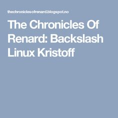 The Chronicles Of Renard: Backslash Linux Kristoff
