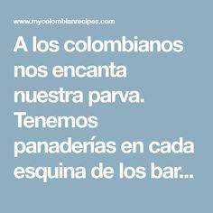 A los colombianos nos encanta nuestra parva. Tenemos panaderías en cada esquina de los barrios las cuales venden una variedad de sabrosos panes dulces y salados My Colombian Recipes, Colombian Food, Popular, Sweet Bread, Sweet And Saltines, Cooking Recipes, Pastries, Cookies, Braided Bread