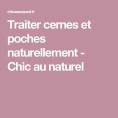 Traiter cernes et poches naturellement - Chic au naturel
