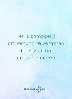Jou vergeten zal ik nooit. Een quote over het afscheid, het verdriet en het gemis na de dood van een geliefde. Vind meer inspiratie over de uitvaart en rouwen op http://www.rememberme.nl