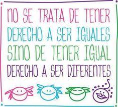 No se trata de tener derecho a ser iguales, si no de tener igual derecho a ser diferentes
