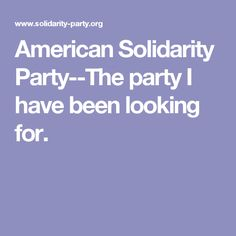 American Solidarity Party--The party I have been looking for.