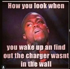 Jokes | How you look when you wake up and find out the charger wasn't in the wall.
