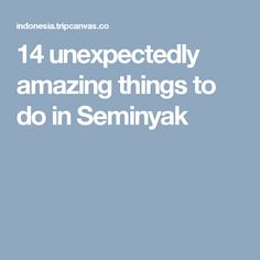 14 unexpectedly amazing things to do in Seminyak