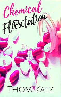 Book 1 Chemical Flirtation by Thom Katz  (Cover redesign) #books #reading #quotes #pills #candy