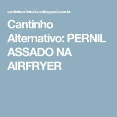 Cantinho Alternativo: PERNIL ASSADO NA AIRFRYER