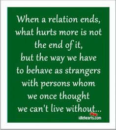 When A Relation Ends, What Hurts More Is Not The End Of It...