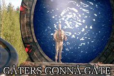 Gaters Gonna Gate (Stargate) mofo :D
