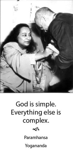 """""""God is simple. Everything else is complex."""" ~Paramahansa Yogananda ..*"""