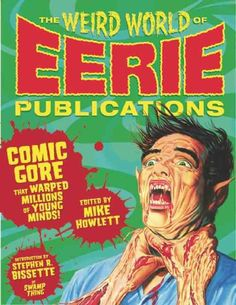 Eerie Publications' horror magazines brought blood and bad taste to America's newsstands from 1965 through 1975. Ultra-gory covers and bottom-of-the-barrel production values lent an air of danger to e