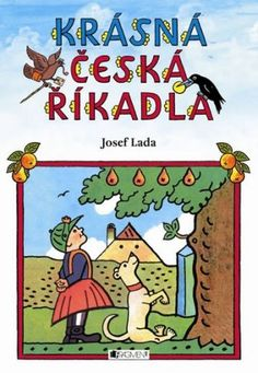Krásná česká říkadla - Josef Lada Flower Prints, Childhood Memories, The Past, Comics, Retro, Czech Republic, Illustration, Artist, Books