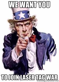We Want You To Join Laser Tag War - Uncle Sam Says | Meme Generator