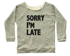 Sorry I'm Late Shirt Sorry Shirt Fashion Cool Funny Slogan Tee Off Shoulder Sweater Raglan Sweater Jumper Long Sleeve Sweatshirt Women Shirt