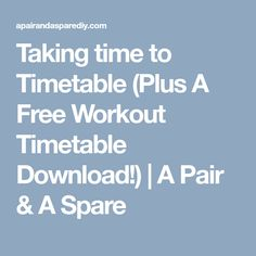 Taking time to Timetable (Plus A Free Workout Timetable Download!)   A Pair & A Spare