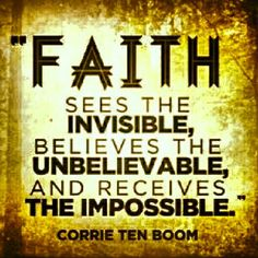Corrie Ten Boom... Faith sees the invisible