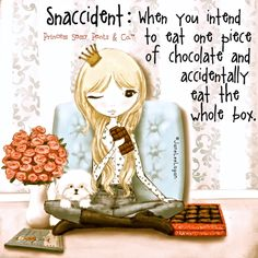 Snaccident: When you intent to eat one piece of chocolate and accidentally eat the whole box! ~ Princess Sassy Pants & Co Sassy Quotes, Cute Quotes, Funny Quotes, Qoutes, Girly Quotes, Quotations, Pretty Quotes, Disney Quotes, Funny Memes