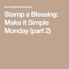 Stamp a Blessing: Make it Simple Monday (part 2)