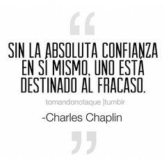 Sin la absoluta confianza en si mismo, uno está destinado al fracaso #frases de -Charles Chaplin #citas #reflexiones