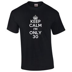 Keep Calm I'm Only 30 Birthday T-Shirt  Mens Ladies