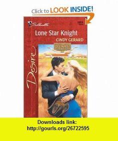 Lone Star Knight (Texas CattlemanS Club Lone Star Jewels) (Harlequin Desire) (9780373763535) Cindy Gerard , ISBN-10: 0373763530  , ISBN-13: 978-0373763535 ,  , tutorials , pdf , ebook , torrent , downloads , rapidshare , filesonic , hotfile , megaupload , fileserve