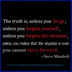 quotes about letting go and moving forward -The truth is, unless you let go, unless you forgive yourself
