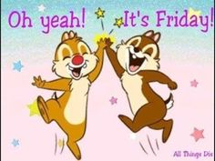 Oh Yes Its Friday quotes quote friday happy friday tgif days of the week friday quotes its friday chip and dale Good Morning Friday, Friday Weekend, Good Morning Good Night, Happy Weekend, Friday Images, Friday Pictures, Friday Pics, Morning Pictures, School Pictures