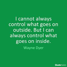 "Afbeeldingsresultaat voor ""I cannot always control what goes on outside. But I can always control what goes on inside."""