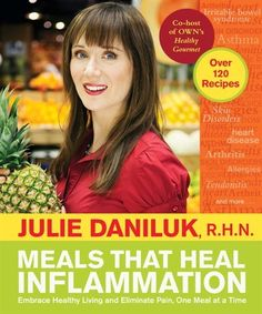 Meals That Heal Inflammation: Embrace Healthy Living And Eliminate Pain, One Meal At A Time by Julie Daniluk, RHN