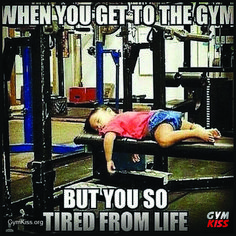 When You Get To The Gym But You're So Tired From Life