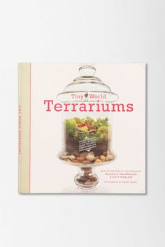 Tiny World Terrariums By Michelle Inciarrano & Katy Maslow