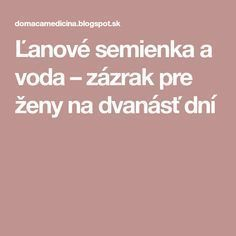 Ľanové semienka a voda – zázrak pre ženy na dvanásť dní Beauty Detox, Health And Beauty, Health Fitness, Hair Beauty, Workout, Makeup, House, Make Up, Home