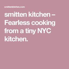 smitten kitchen – Fearless cooking from a tiny NYC kitchen.