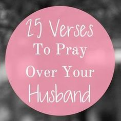 25 Verses To Pray Over Your Husband --- I believe that prayer is a vital part of a successful marriage, because you are inviting Christ into your marriage to shape each of you as He desires. It is not up to you to change and shape your husband, it is up to Christ, after all He knows so much bet… Read More Here http://unveiledwife.com/25-verses-to-pray-over-your-husband/ #marriage #love