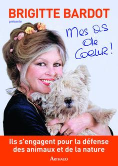 « Mes as de cœur » par Brigitte Bardot (Éditions Arthaud, 2014). Info Journal, Fondation Brigitte Bardot, Jacques Charrier, France 4, Bridget Bardot, Acting Career, Always Smile, Face And Body, Diva