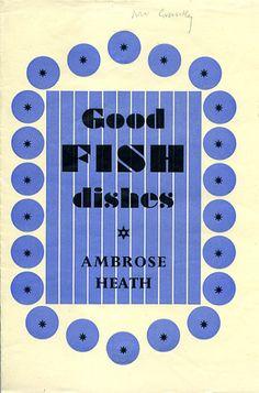 Good Fish Dishes by Ambrose Heath - Faber Books Cookery Books, Vintage Cookbooks, Fish Dishes, Food Illustrations, Book Design, Typography Design, Ephemera, Magazines, Stationery