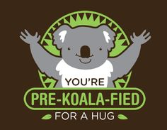 You're Pre-Koala-Fied For A Hug « Daily T-Shirts