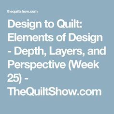 Design to Quilt: Elements of Design - Depth, Layers, and Perspective (Week 25) - TheQuiltShow.com