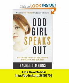 Odd Girl Speaks Out Girls Write about Bullies, Cliques, Popularity, and Jealousy Rachel Simmons , ISBN-10: 0156028158  ,  , ASIN: B0013L8BQ0 , tutorials , pdf , ebook , torrent , downloads , rapidshare , filesonic , hotfile , megaupload , fileserve