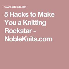 5 Hacks to Make You a Knitting Rockstar - NobleKnits.com