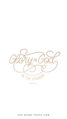"""Glory to God in the highest"" Luke 2:14 SheReadsTruth"