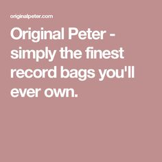 Original Peter - simply the finest record bags you'll ever own.