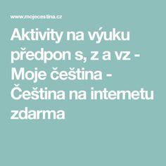 Aktivity na výuku předpon s, z a vz - Moje čeština - Čeština na internetu zdarma Montessori, Education, School, Advent, Literatura, Onderwijs, Learning