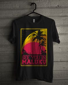 SEE YOU IN MALUKU Tshirt By Islands Attitude