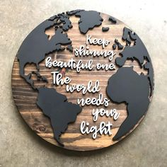 Keep shining beautiful one. The world needs your light. I had originally cut t… Keep shining beautiful one. The world needs your light. I had originally cut these words to be used on a sign. And then I kade the globe… Laser Cutter Projects, Cnc Projects, Woodworking Projects, Woodworking Shop, Laser Cut Wood, Laser Cutting, Laser Art, Laser Cut Signs, Laser Laser