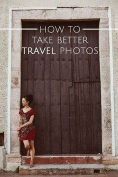 Good tips and reminders no matter what your skill level! How to Take Better Travel Photos - Tips from the Pros
