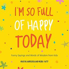 I'm So Full of Happy Today: Funny Sayings and Words of Wi... https://www.amazon.com/dp/1633535487/ref=cm_sw_r_pi_dp_x_-M0Nyb4D60D0H