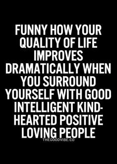 "Yes! When you only surround yourself with these types of ppl,your life is so much happier! So dont associate with the ones who put others down to make themselves feel better & who are always starting drama! ""bad association spoils useful habits"""
